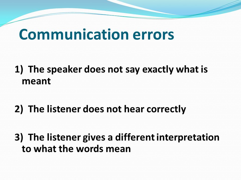 Communication errors 1) The speaker does not say exactly what is meant