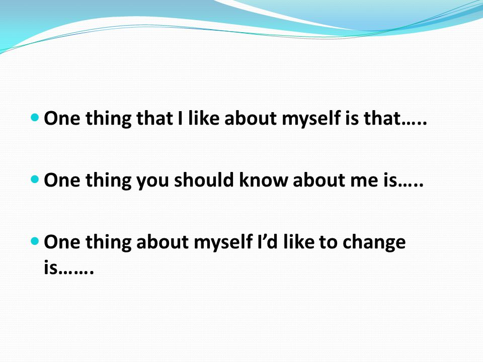One thing that I like about myself is that…..