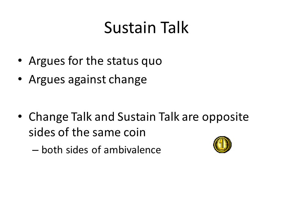 Sustain Talk Argues for the status quo Argues against change