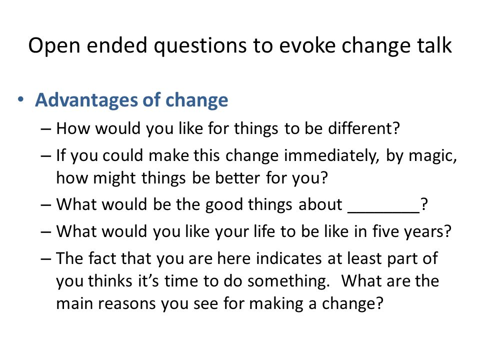 Open ended questions to evoke change talk