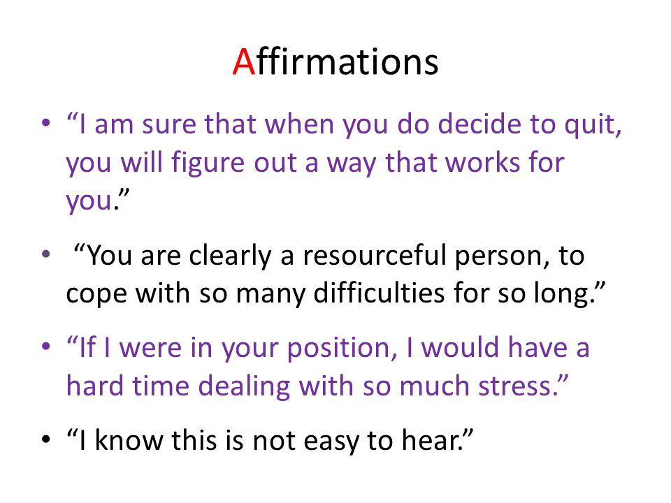 Affirmations I am sure that when you do decide to quit, you will figure out a way that works for you.