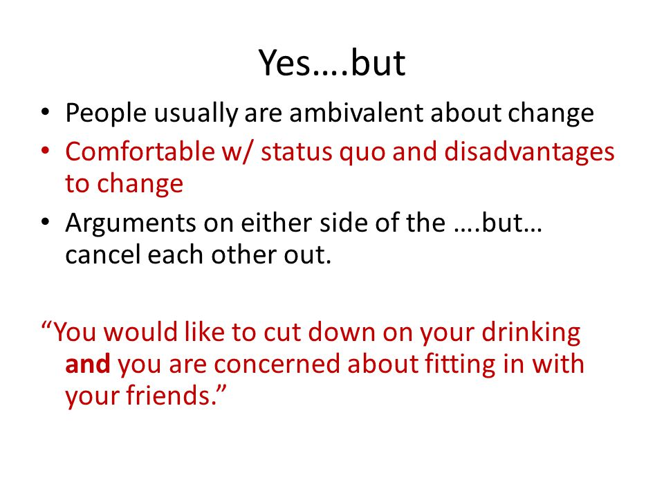 Yes….but People usually are ambivalent about change