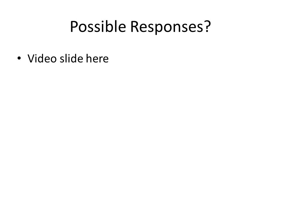 Possible Responses Video slide here $100 for Zyban