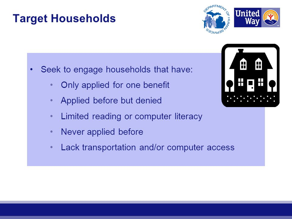 Target Households Seek to engage households that have: