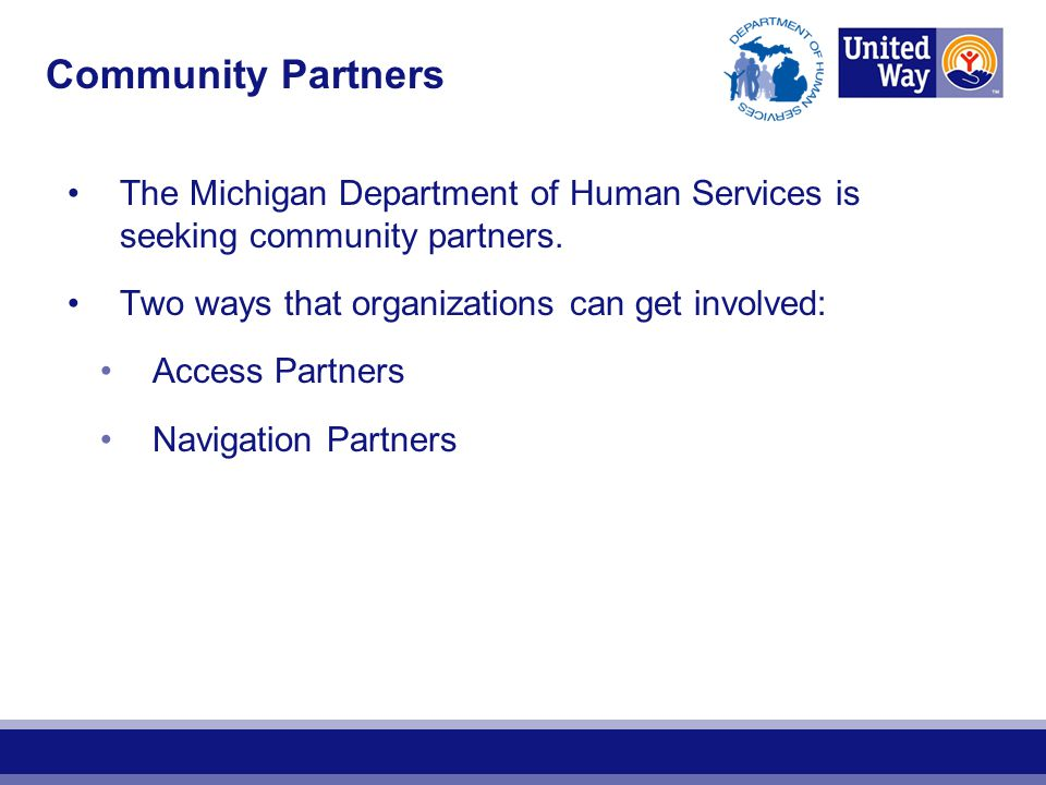 Community Partners The Michigan Department of Human Services is seeking community partners. Two ways that organizations can get involved: