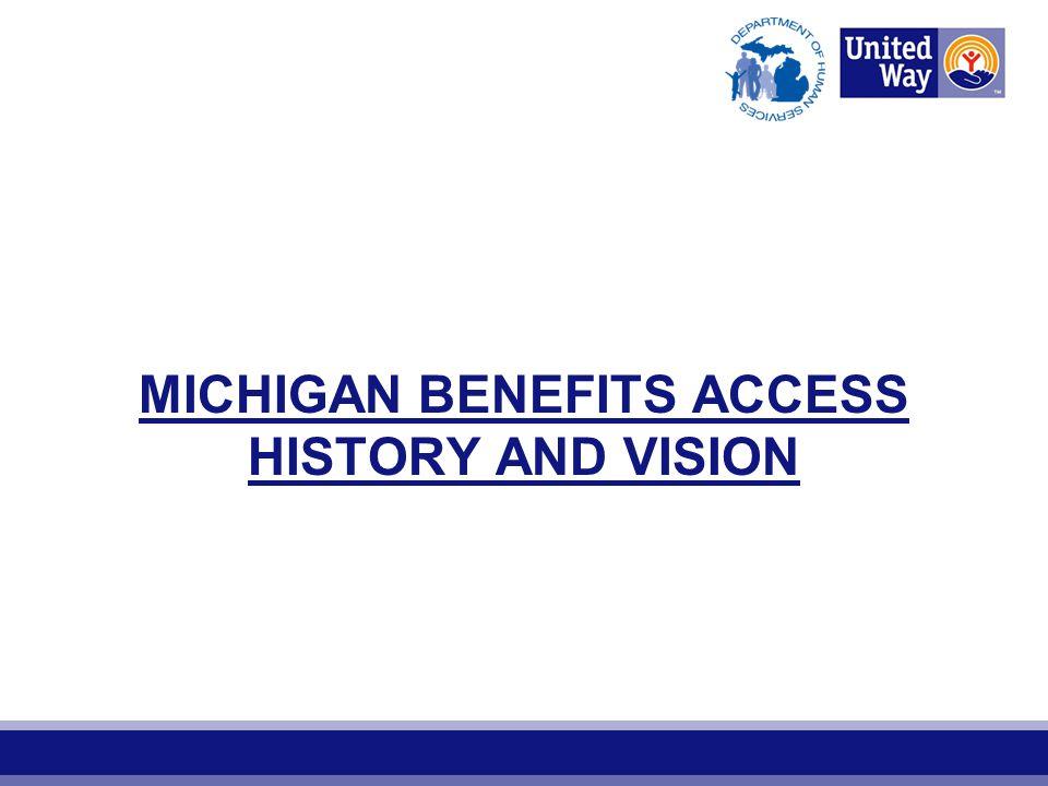 MICHIGAN BENEFITS ACCESS HISTORY AND VISION