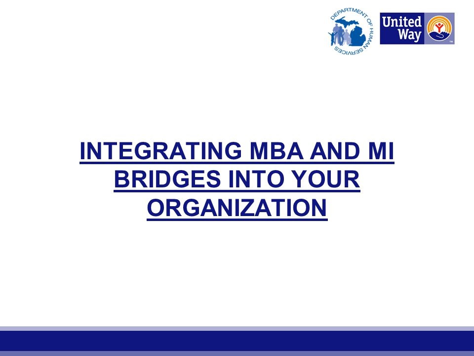 INTEGRATING MBA AND MI BRIDGES INTO YOUR ORGANIZATION