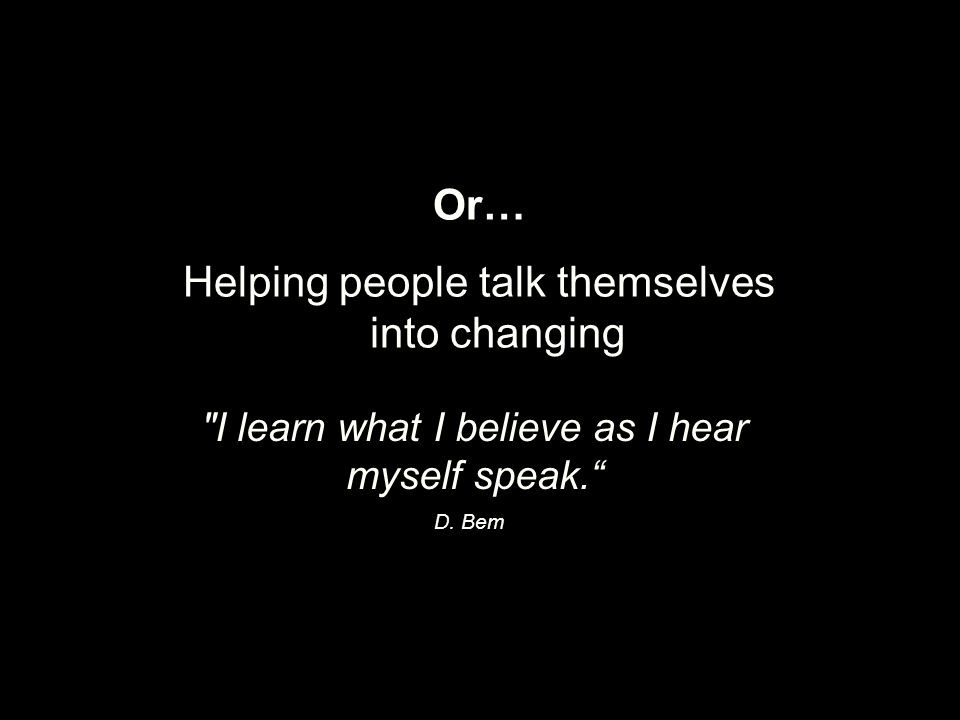 Helping people talk themselves into changing