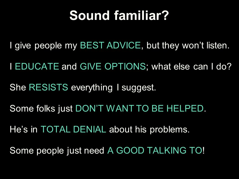 Sound familiar I give people my BEST ADVICE, but they won't listen.