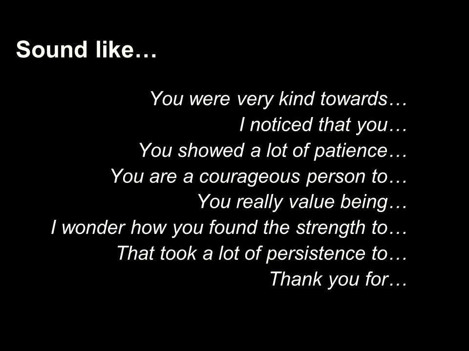 Sound like… You were very kind towards… I noticed that you…