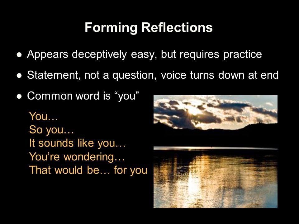 Forming Reflections Appears deceptively easy, but requires practice