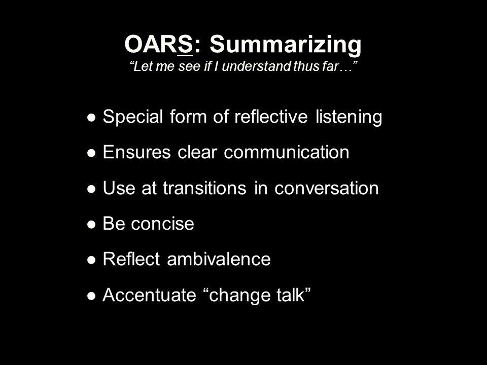 OARS: Summarizing Let me see if I understand thus far…