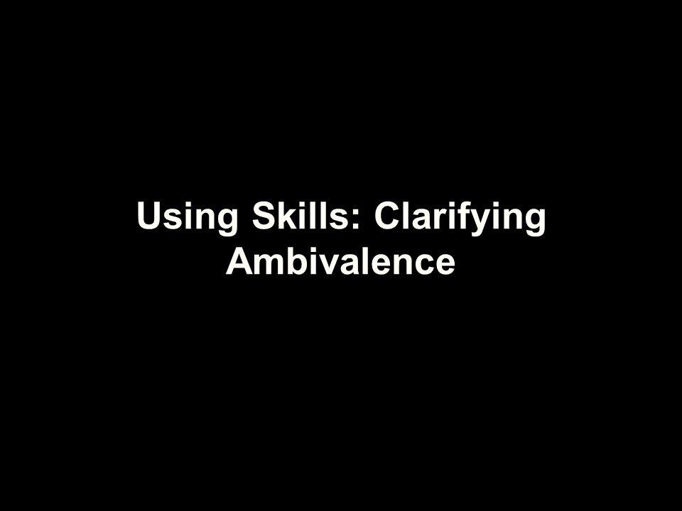 Using Skills: Clarifying Ambivalence