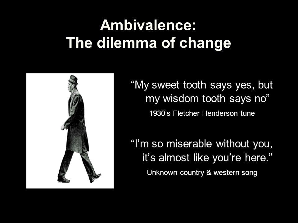 Ambivalence: The dilemma of change