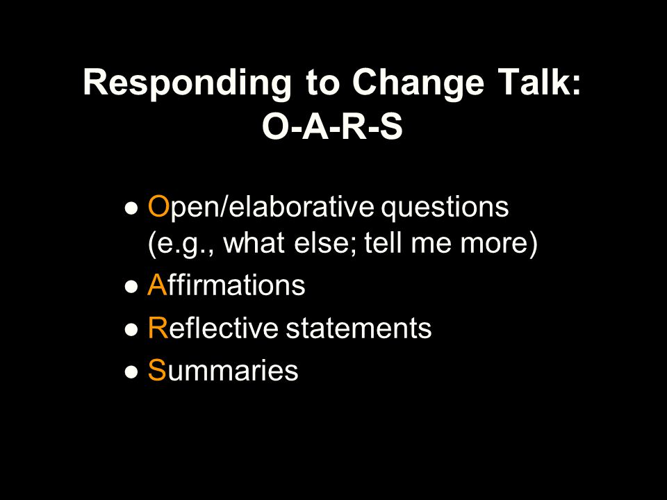 Responding to Change Talk: O-A-R-S