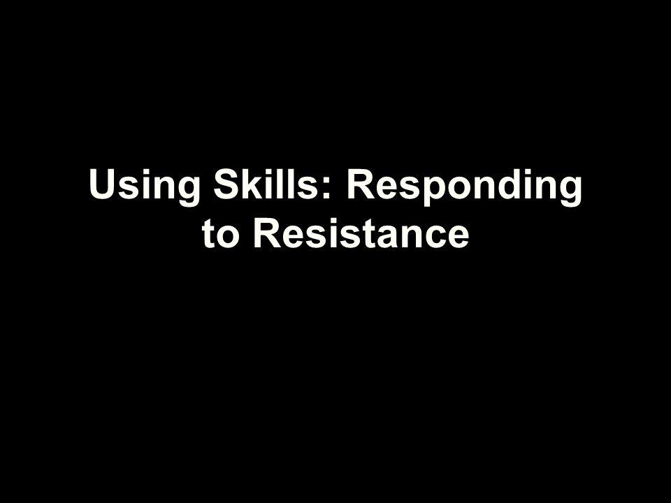 Using Skills: Responding to Resistance