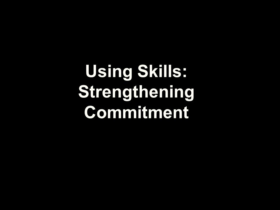 Using Skills: Strengthening Commitment