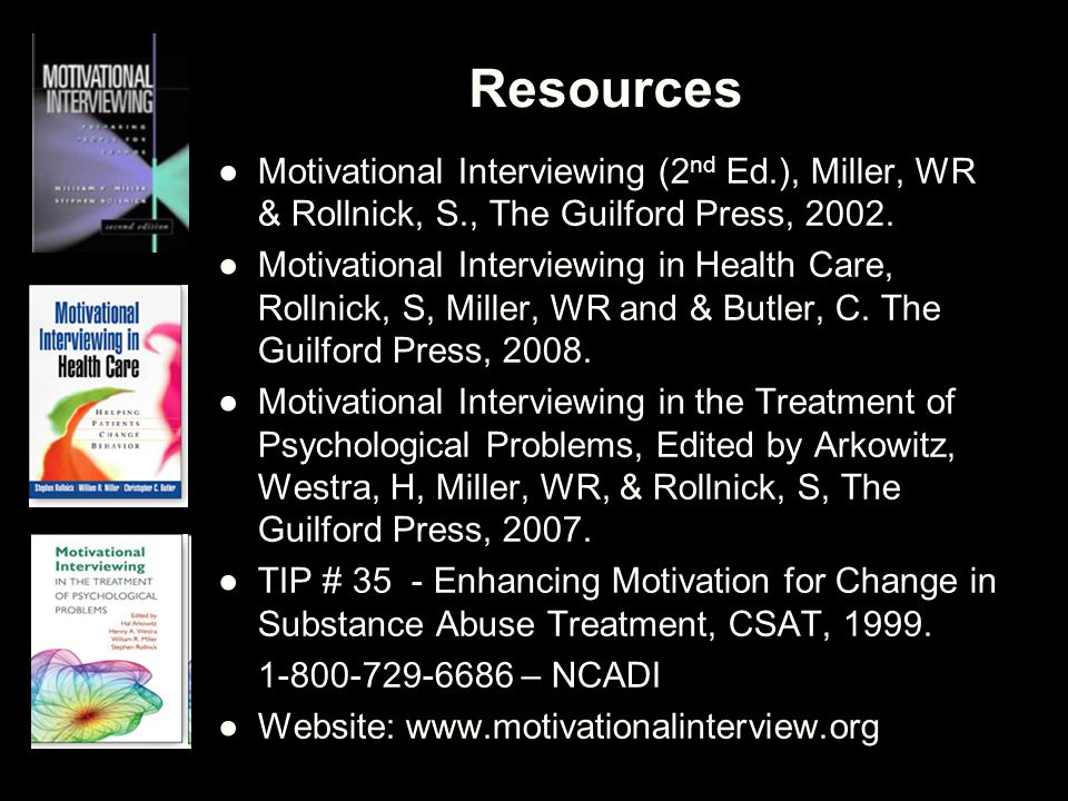 Resources Motivational Interviewing (2nd Ed.), Miller, WR & Rollnick, S., The Guilford Press, 2002.
