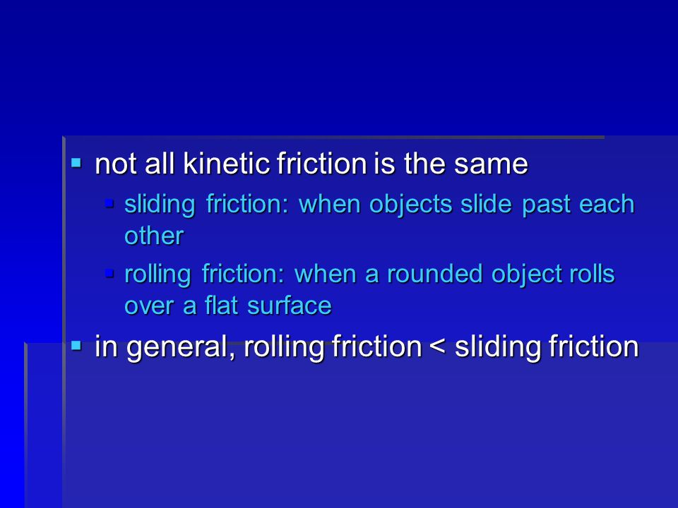 not all kinetic friction is the same