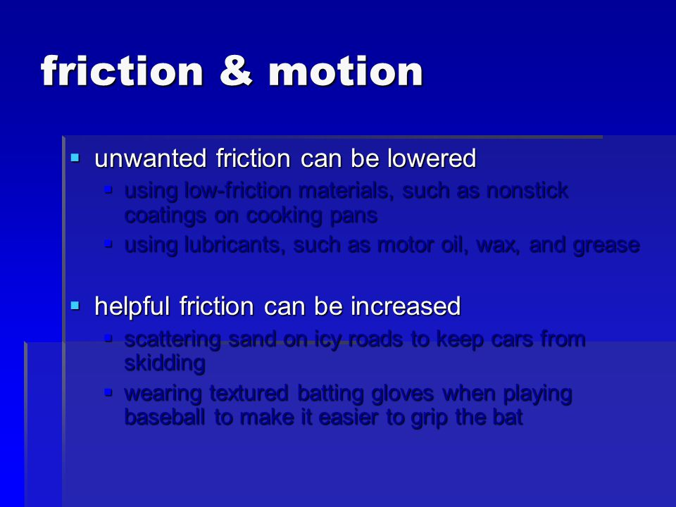 friction & motion unwanted friction can be lowered