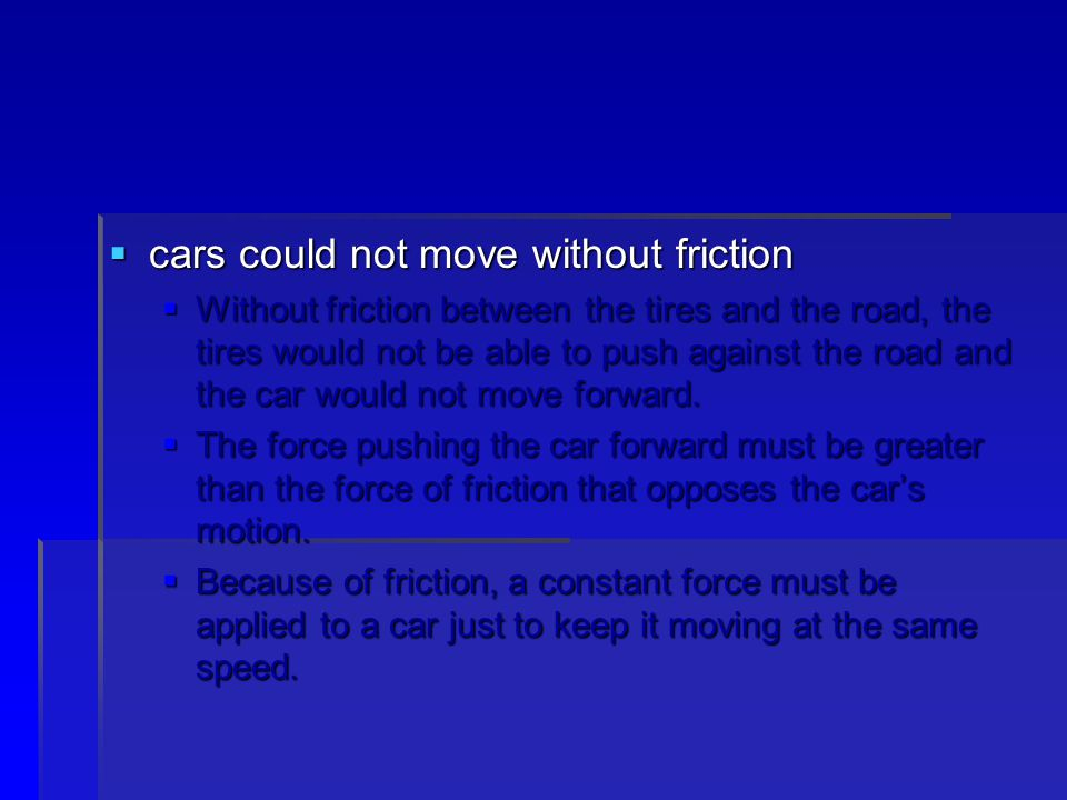 cars could not move without friction