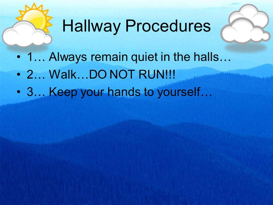 Hallway Procedures 1… Always remain quiet in the halls…