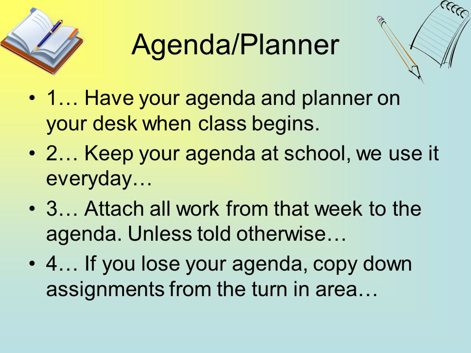 Agenda/Planner 1… Have your agenda and planner on your desk when class begins. 2… Keep your agenda at school, we use it everyday…