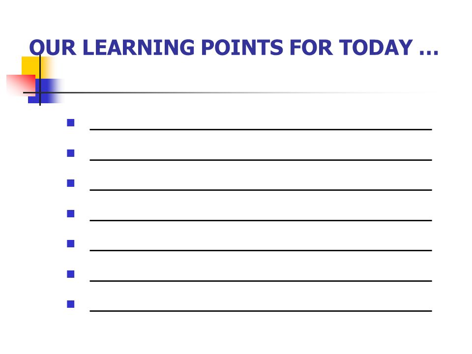 OUR LEARNING POINTS FOR TODAY …
