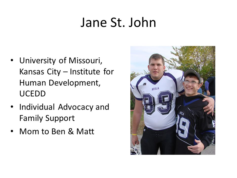 Jane St. John University of Missouri, Kansas City – Institute for Human Development, UCEDD. Individual Advocacy and Family Support.