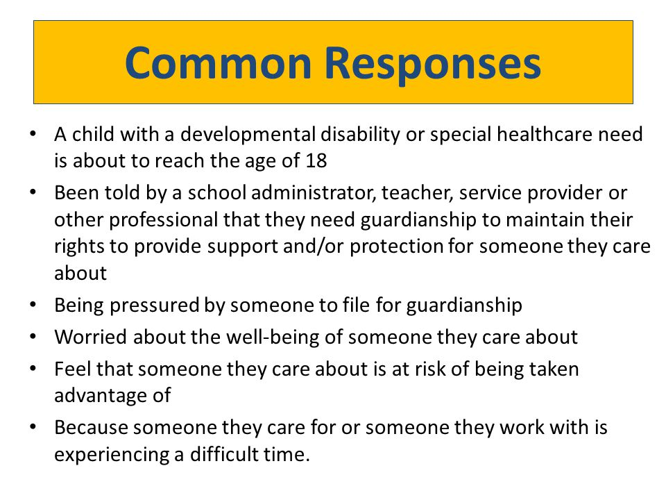 Common Responses A child with a developmental disability or special healthcare need is about to reach the age of 18.