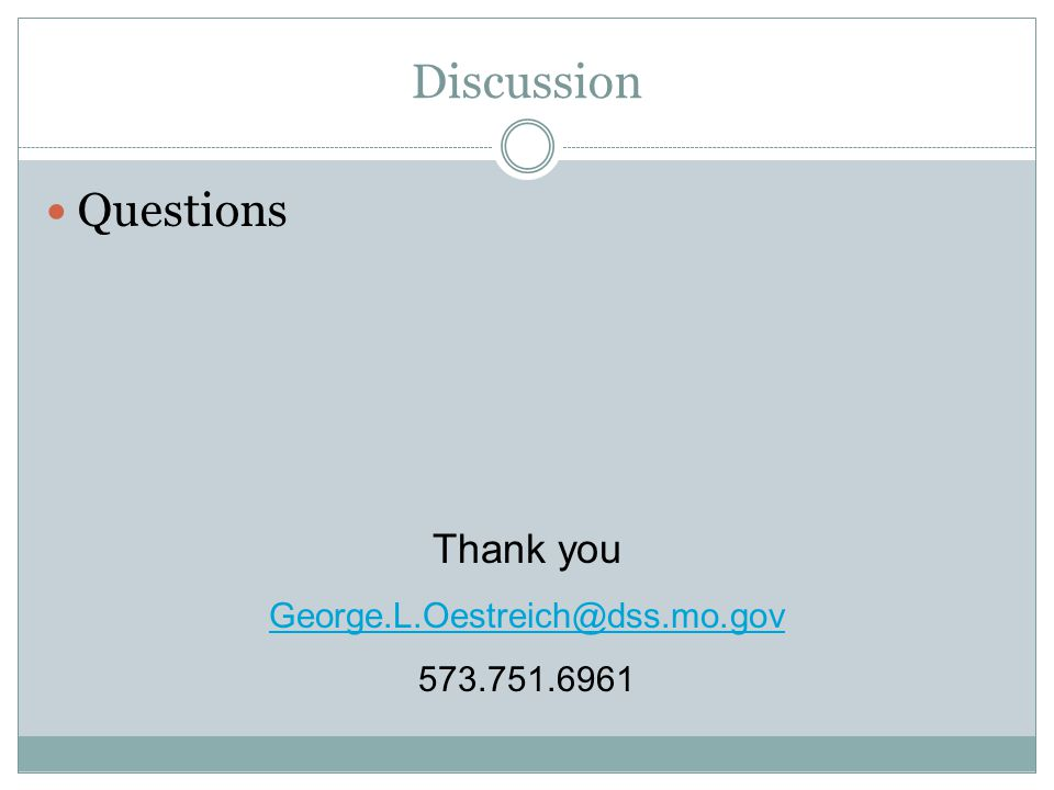 Discussion Questions Thank you George.L.Oestreich@dss.mo.gov