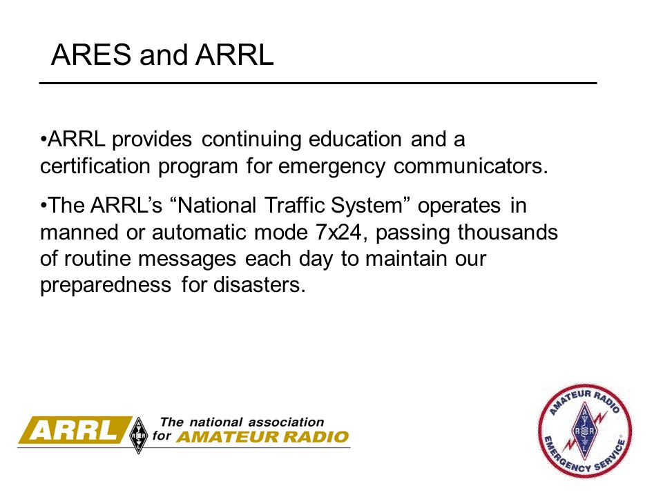 ARES and ARRL ARRL provides continuing education and a certification program for emergency communicators.
