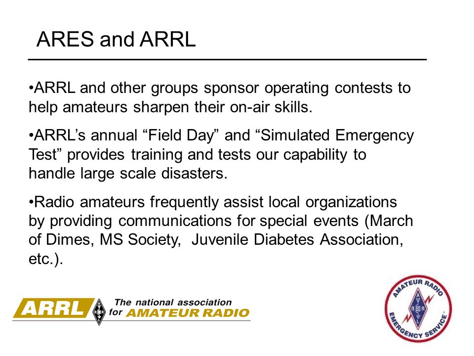 ARES and ARRL ARRL and other groups sponsor operating contests to help amateurs sharpen their on-air skills.