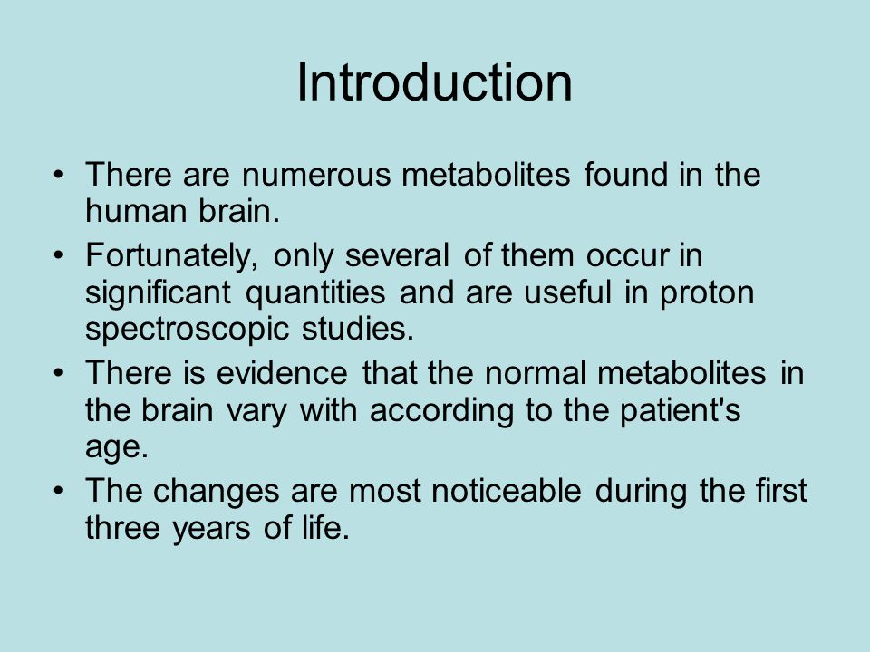 Introduction There are numerous metabolites found in the human brain.