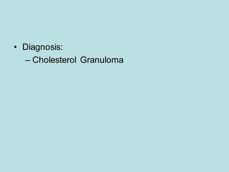 Diagnosis: Cholesterol Granuloma