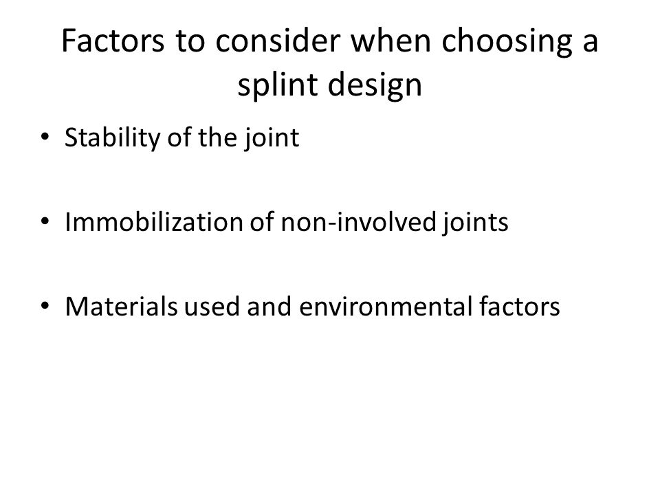 Factors to consider when choosing a splint design