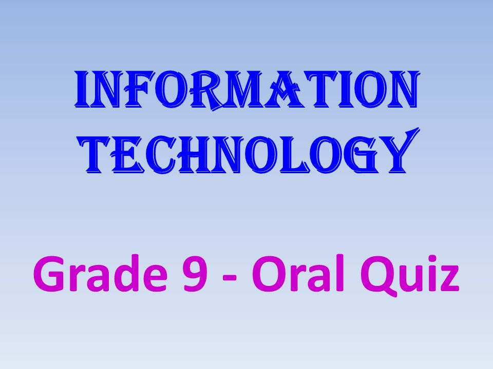 Information technology Grade 9 - Oral Quiz