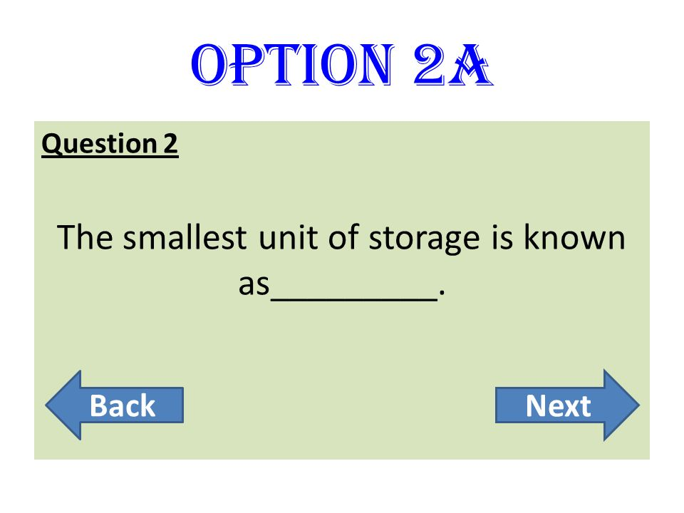 The smallest unit of storage is known as_________.