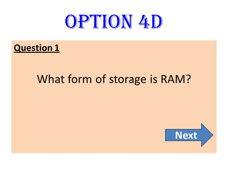 What form of storage is RAM