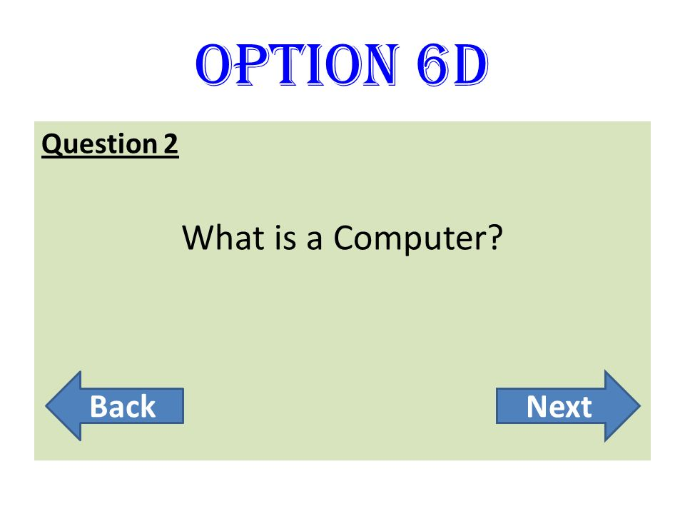 Option 6D Question 2 What is a Computer Back Next