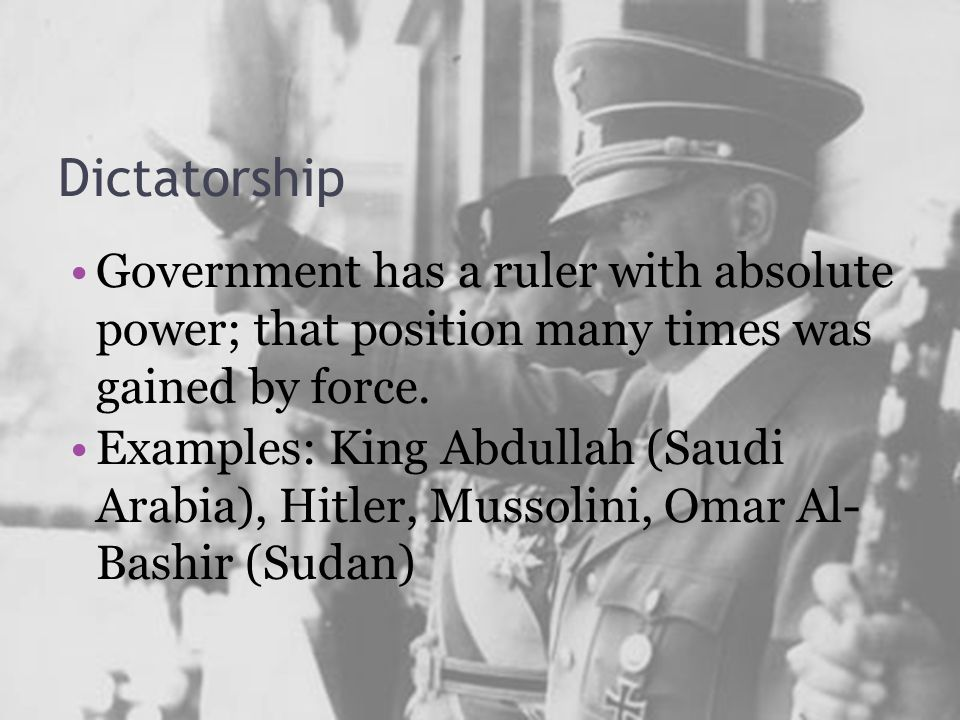 Dictatorship Government has a ruler with absolute power; that position many times was gained by force.