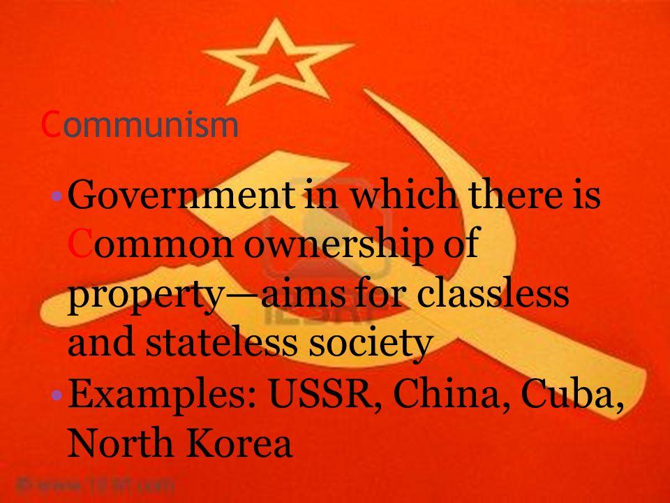Examples: USSR, China, Cuba, North Korea