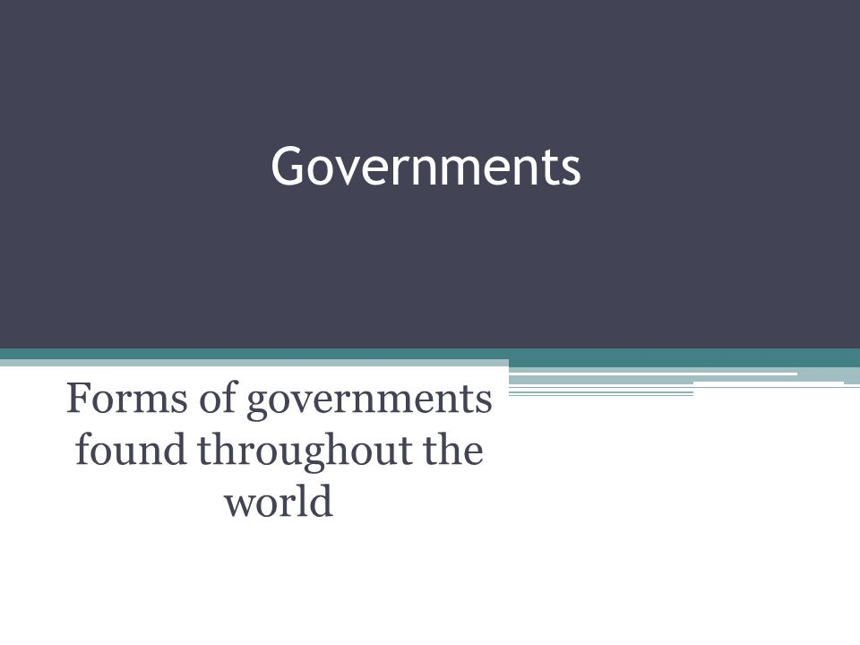 Forms of governments found throughout the world