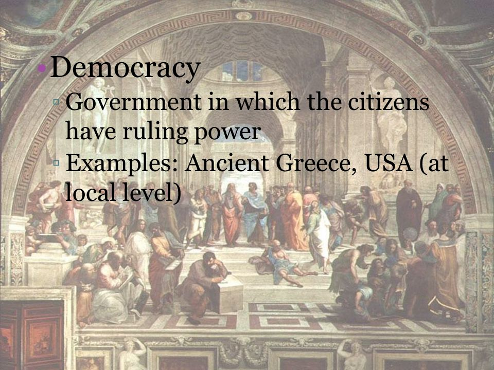 Democracy Government in which the citizens have ruling power