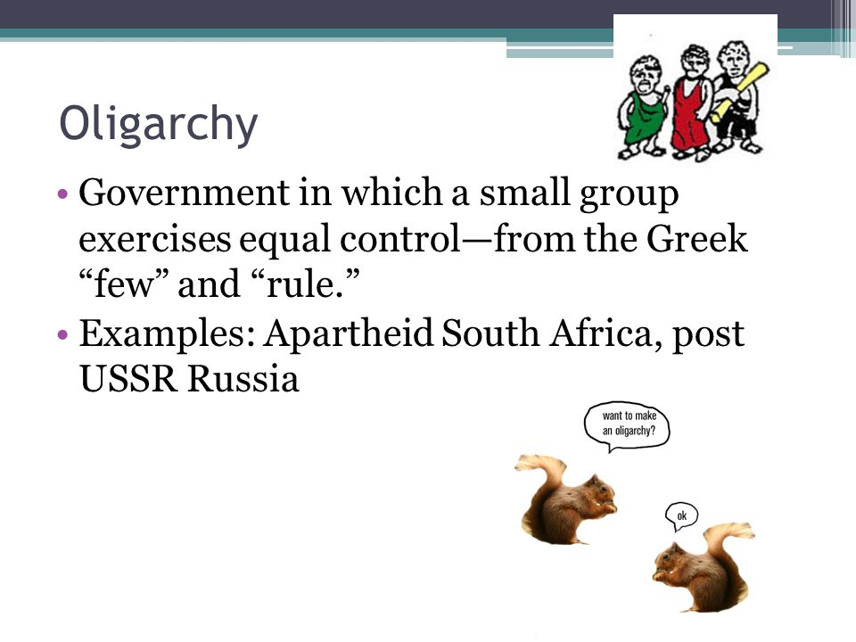 Oligarchy Government in which a small group exercises equal control—from the Greek few and rule.