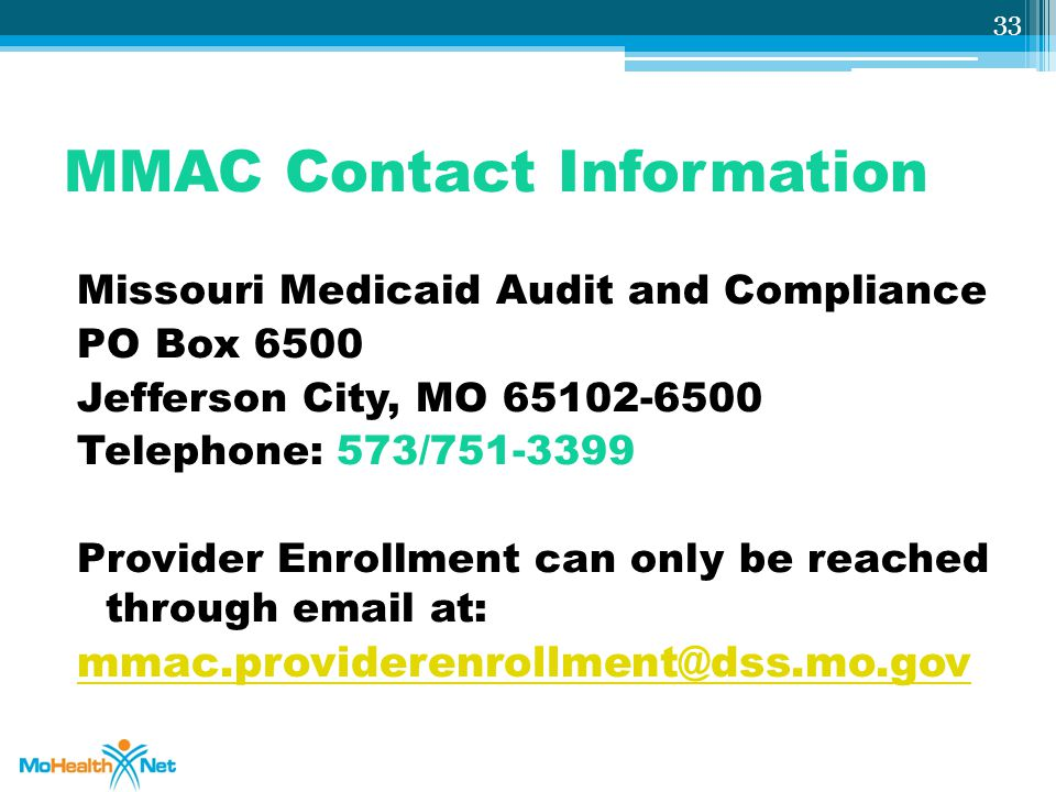 MMAC Contact Information Missouri Medicaid Audit and Compliance. PO Box 6500. Jefferson City, MO 65102-6500.
