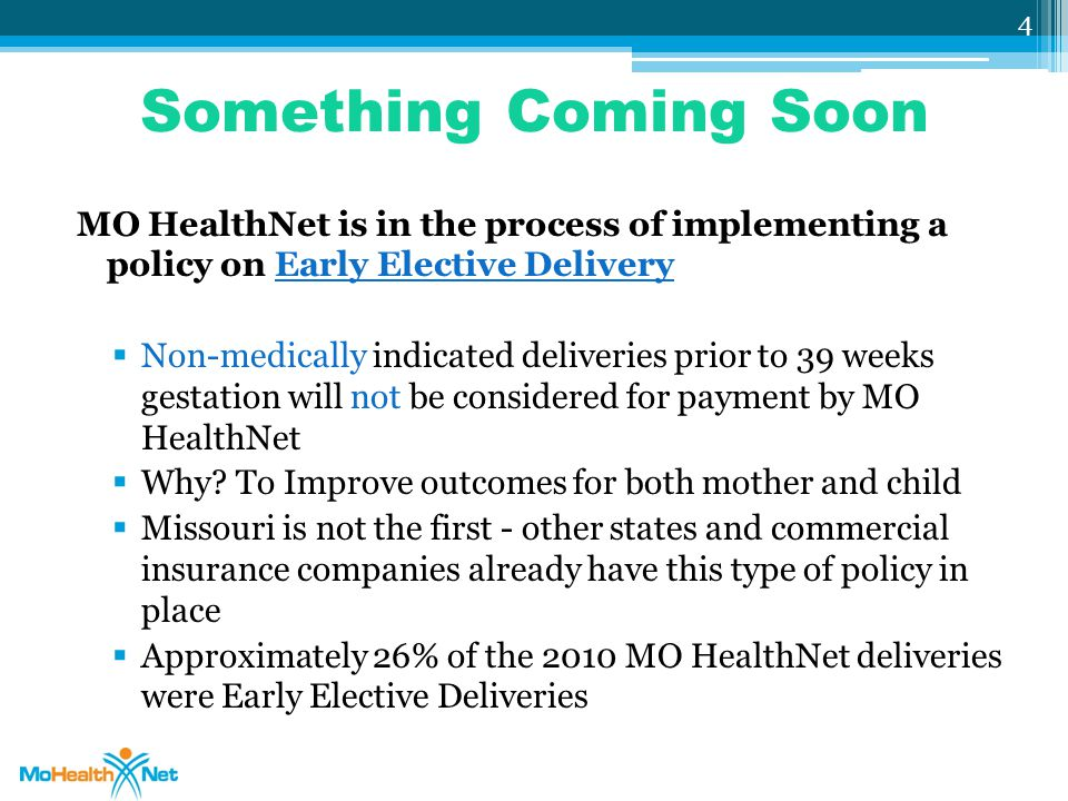 Something Coming Soon MO HealthNet is in the process of implementing a policy on Early Elective Delivery.