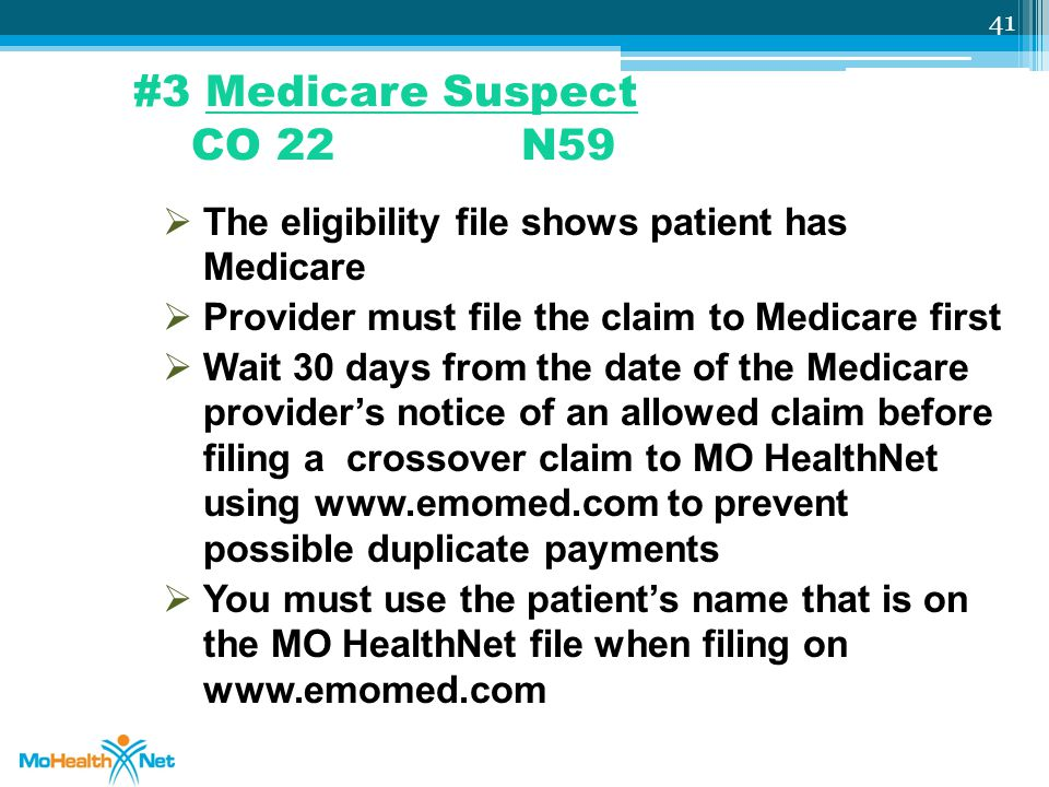 #3 Medicare Suspect CO 22 N59 The eligibility file shows patient has Medicare. Provider must file the claim to Medicare first.