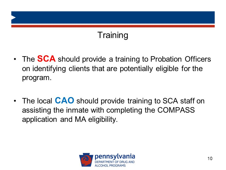 Training The SCA should provide a training to Probation Officers on identifying clients that are potentially eligible for the program.