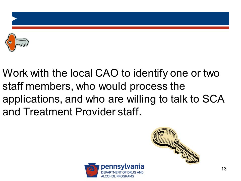 Work with the local CAO to identify one or two staff members, who would process the applications, and who are willing to talk to SCA and Treatment Provider staff.